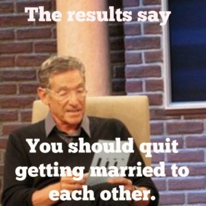 The results say you should quit getting married to each other